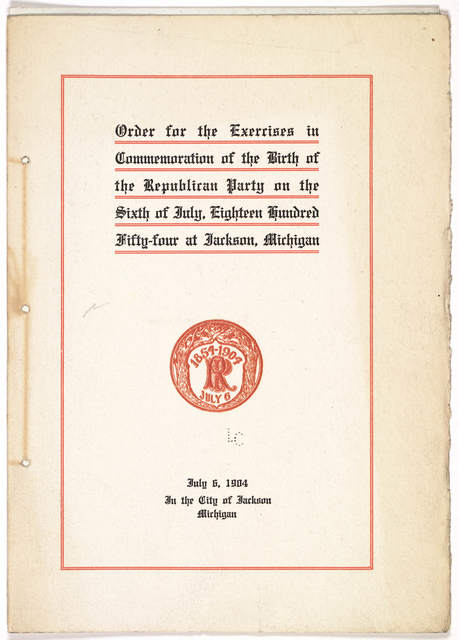 Order for the exercises in commemoration of the birth of the Republican party on the sixth day of July, eighteen hundred fifty-four at Jackson, Michigan. July 6, 1904 in the City of Jackson, Michigan.