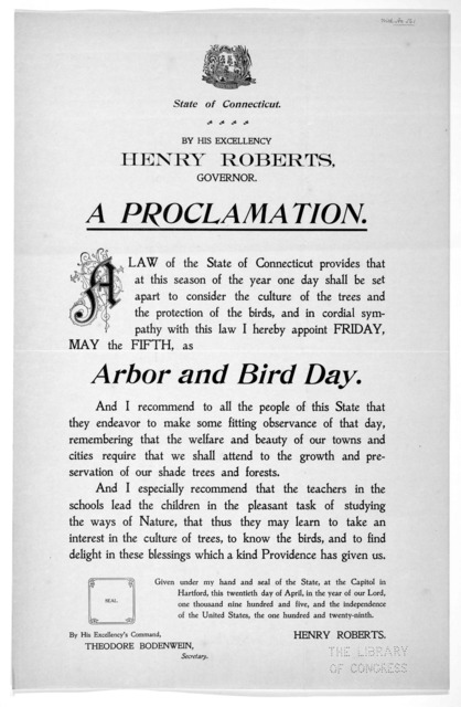[Arms] State of Connecticut. By His Excellency Henry Roberts, Governor. A proclamation ... I hereby appoint Friday May the fifth, as arbor and bird day ... Given under my hand ... this twentieth day of April, in the year of our Lord, one thousan