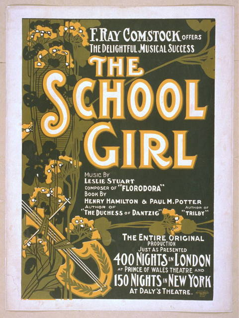 """F. Ray Comstock offers the delightful musical success, The school girl music by Leslie Stuart, composer of """"Florodora"""" ; book by Henry Hamilton, author of """"The Duchess of Dantzig"""" & Paul M. Potter, author of """"Trilby."""""""