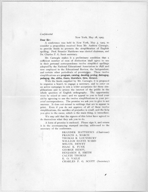 New York, May 19, 1905. Dear Sir: A conference was held in New York, May 3, 1905, to consider a proposition received from Mr. Andrew Carnegie, to provide funds to promote the simplification of English spelling ....