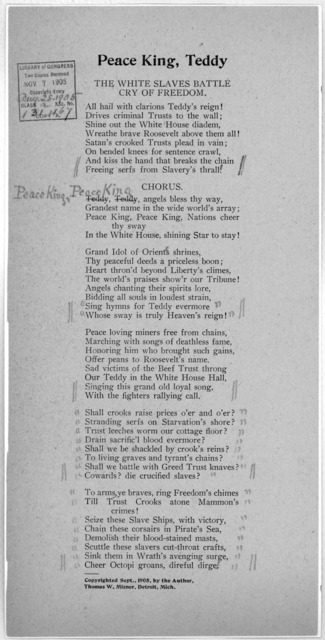 Peace King, Teddy. The white slaves battle cry of freedom. Copyright By the author Thomas W. Mizner, Detroit, Mich. Sept. 1905.