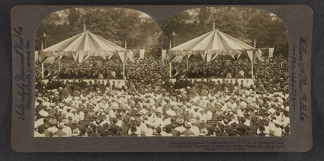 President Roosevelt speaking before C.T.A.U. delegates and United Mine Workers of America, Wilkes-Barre, Pa., Aug. 10, 1905.