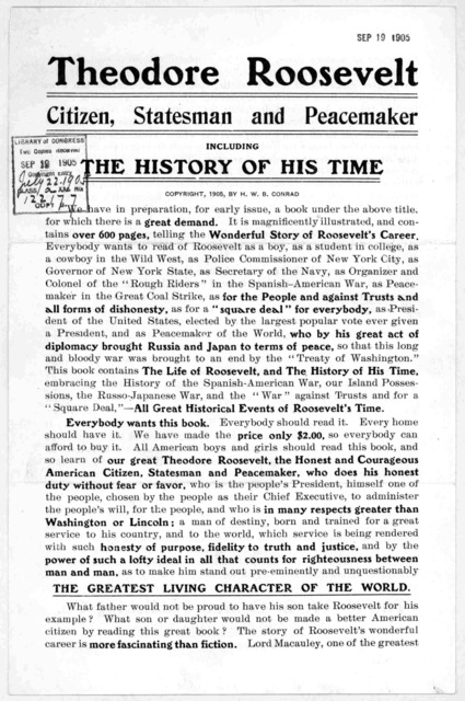 Theodore Roosevelt citizen, statesman and peacemaker, including the history of his time. We have in preparation, for early issue, a book under the above title for which there is a great demand ... Philadelphia. The H. W. B. Conrad publishing co.