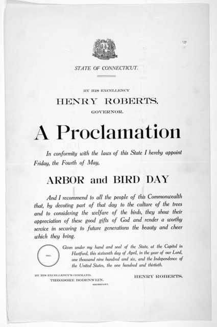 [Arms] State of Connecticut. By His Excellency Henry Roberts, Governor. A proclamation ... I hereby appoint Friday, the fourth of May, arbor and bird day ... Given under my hand ... this sixteenth day of April, in the year of our Lord one thousa