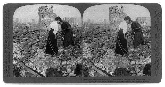 San Francisco earthquake, 1906: Looking for lost treasures in the miles of ruins