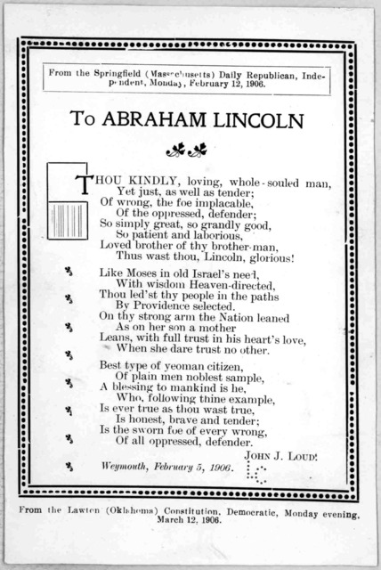 ... To Abraham Lincoln [3 stanzas of verse] Weymouth, February 5, 1906. From the Lawten (Oklahoma) Constitution, Democratic Monday evening March 12, 1906.