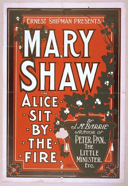 Ernest Shipman presents Mary Shaw in Alice sit by the fire by J.M. Barrie, author of Peter Pan, The little minister, etc.