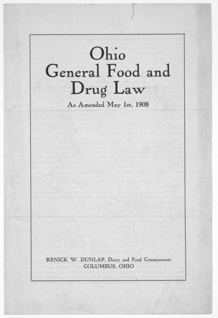 Ohio general food and drug law as amended May 1st, 1908. Columbus, Ohio. Renick W. Dunlap, Dairy and food commissioner. [1908].