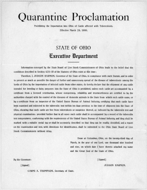 Quarantine proclamation prohibiting the importation into Ohio of cattle affected with tuberculosis. Effective March 23, 1909 ... Done at Columbus, Ohio, on the twenty-third day of March, in the year of our Lord, one thousand nine hundred and nin
