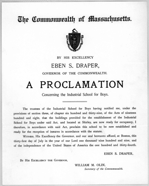 The Commonwealth of Massachusetts. By His Excellency Eben S. Draper. Governor of the Commonwealth. A proclamation concerning the industrial school for boys ... Witness His Excellency the Governor, and our seal hereunto affixed, at Boston, this t