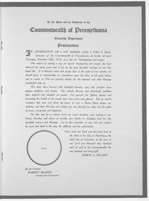 In the name and by authority of the Commonwealth of Pennsylvania. Executive department. Proclamation ... do hereby set apart Thursday, November 24th, 1910, as a day for thanksgiving and prayer ... Given under my hand ... this tenth day of Novemb