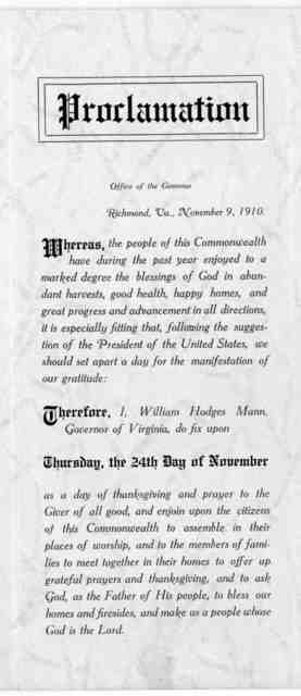 Proclamation ... Therefore, I, William Hodges Mann, Governor of Virginia, do fix upon Thursday, the 24th day of November as a day of Thanksgiving ... Given under my hand ... this ninth day of November, in the year of our Lord, one thousand nine