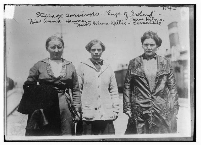 Steerage survivors, EMPRESS OF IRE. Miss Anna Hammen, Miss Hilma Kalis, Miss Hilma Goosettill