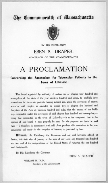 The Commonwealth of Massachusetts. By His Excellency Eben S. Draper, Governor of the Commonwealth a proclamation concerning the sanatorium for tubercular patients in the Town of Lakeville ... Witness ... at Boston, this sixth day of January in t