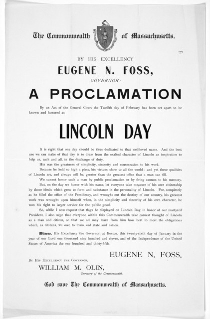 The Commonwealth of Massachusetts. By His Excellency. Eugene N. Foss. Governor: a proclamation By an act of the General Court the twelfth day of February has been set apart to be known and honored as Lincoln day ... Witness ... this twenty-sixth