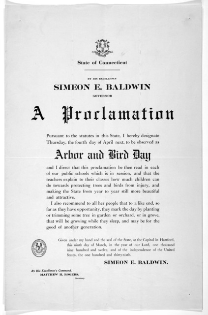 [Arms] State of Connecticut. By His Excellency Simeon E. Baldwin. Governor. A proclamation ... I hereby designate Thursday, the fourth day of April next, to be observed as arbor and bird day ... Given under my hand ... this ninth day of March, i