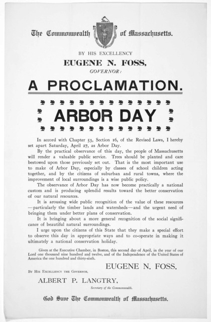 The Commonwealth of Massachusetts. By His Excellency Eugene N. Foss. Governor: a proclamation. Arbor Day .... Given at the Executive Chamber, in Boston this second day of April, in the year of our Lord one thousand nine hundred and twelve ... Eu