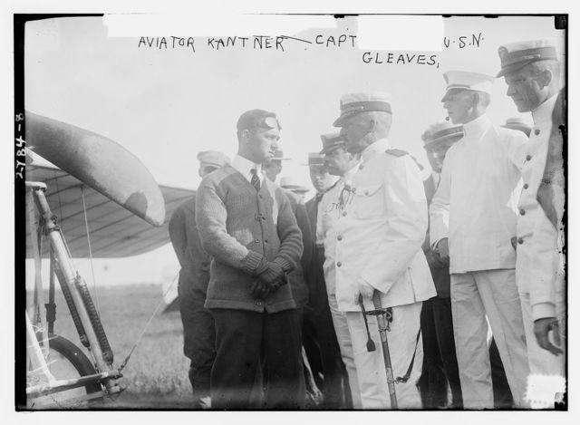 Aviator Kantner, Capt. Gleaves, U.S.N. [Navy]