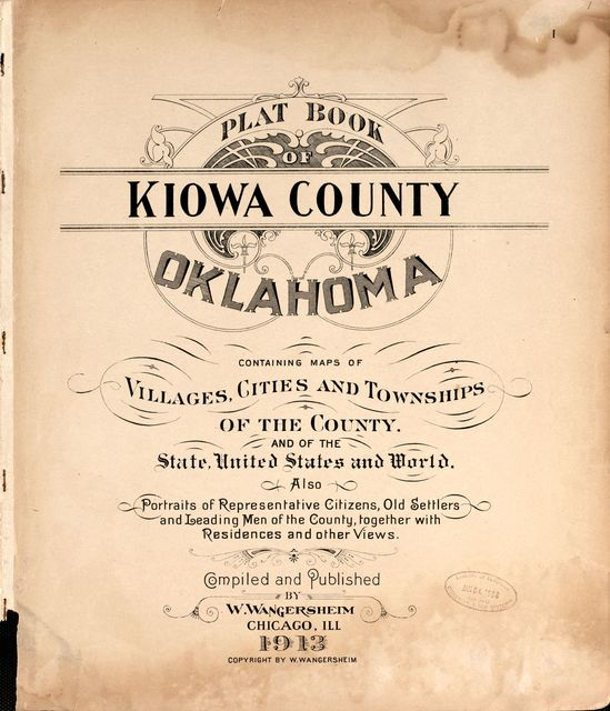 Plat book of Kiowa County, Oklahoma : containing maps of villages, cities and townships of the county and of the state, United States and world : also portraits of representative citizens, old settlers and leading men of the county, together with residences and other views /