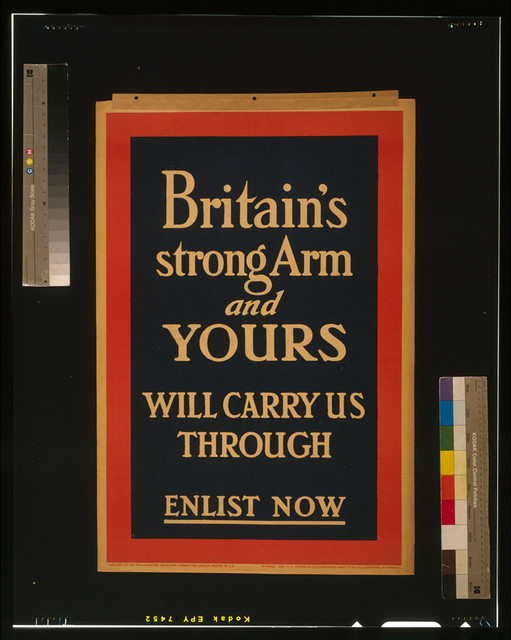 Britain's strong arm, and yours, will carry us through. Enlist now / Printed by The Clerkenwell Press, Ltd., 76 & 78 Clerkenwell Rd., London, E.C.