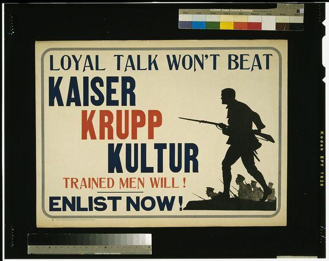 Loyal talk won't beat Kaiser Krupp Kulture, trained men will! Enlist now!
