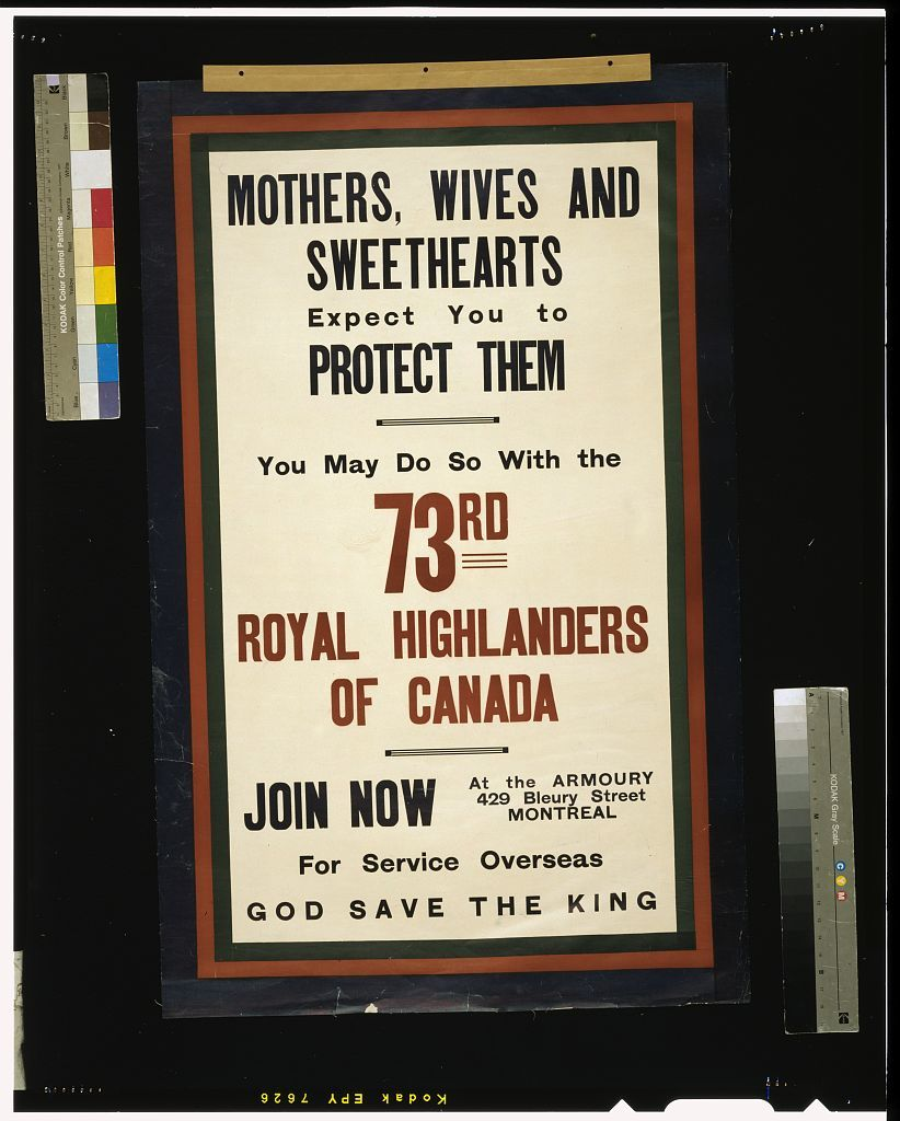 Mothers, wives and sweethearts expect you to protect them. You may do so with the 73rd Royal Highlanders of Canada