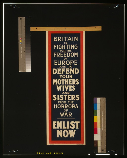 Britain is fighting for the freedom of Europe and to defend your mothers, wives, and sisters from the horrors of war. Enlist now / Printed by Straker Brothers Ltd., 194-200 Bishopsgate, London E.C.
