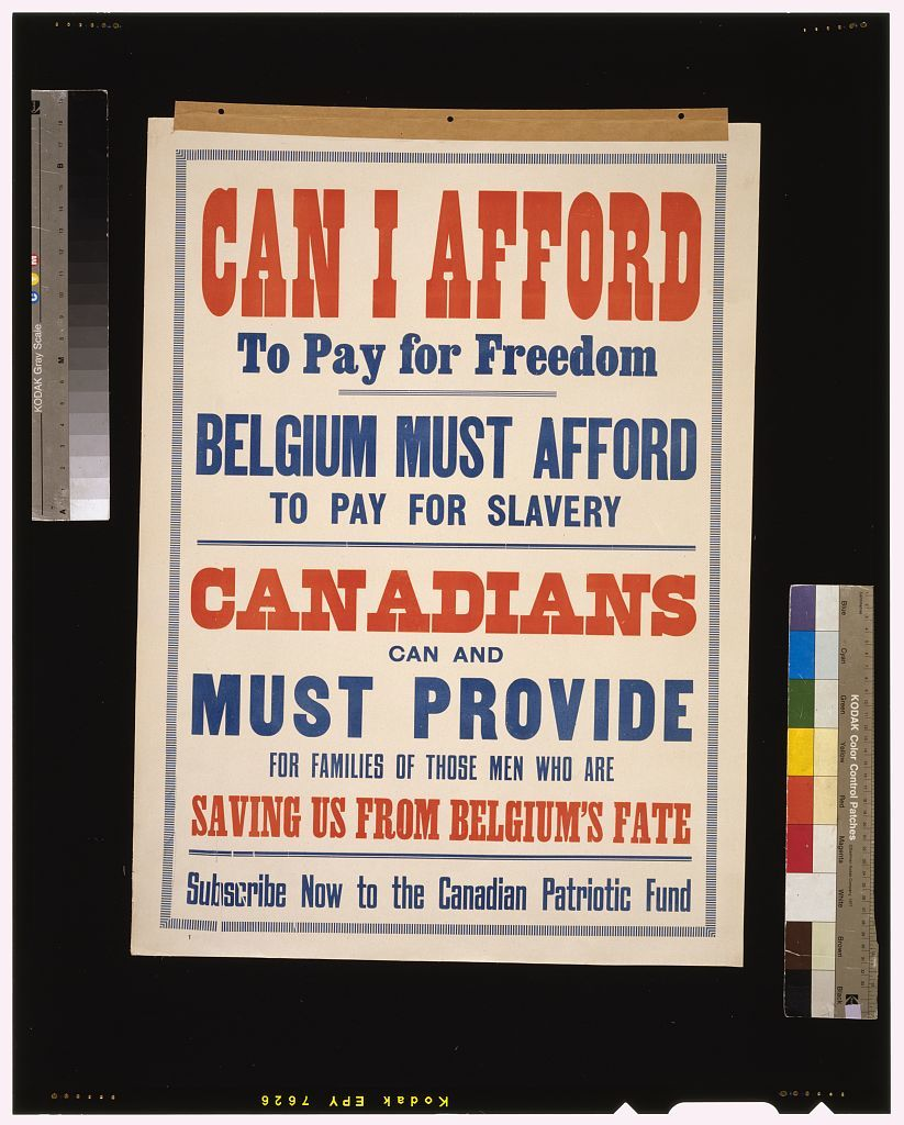 Can I afford to pay for freedom. Belgium must afford to pay for slavery. Canadians can and must provide for families of those men who are saving us from Belgium's fate. Subscribe now to the Canadian Patriotic Fund