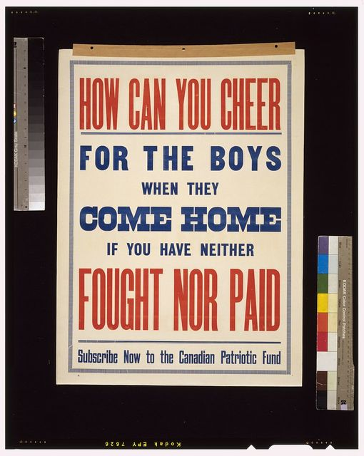 How can you cheer for the boys when they come home if you have neither fought nor paid. Subscribe now to the Canadian Patriotic Fund
