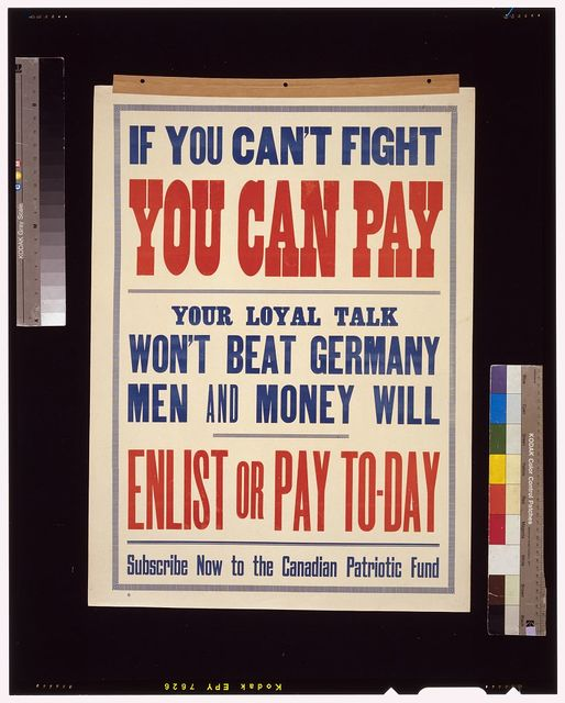 If you can't fight you can pay. Your loyal talk won't beat Germany. Men and money will. Enlist or pay to-day. Subscribe now to the Canadian Patriotic Fund