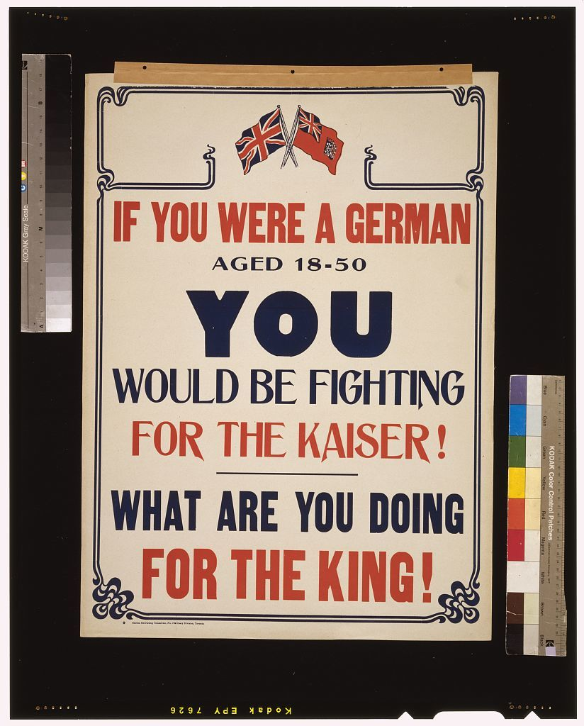 If you were a German aged 18-50 you would be fighting for the Kaiser! What are you doing for the King!