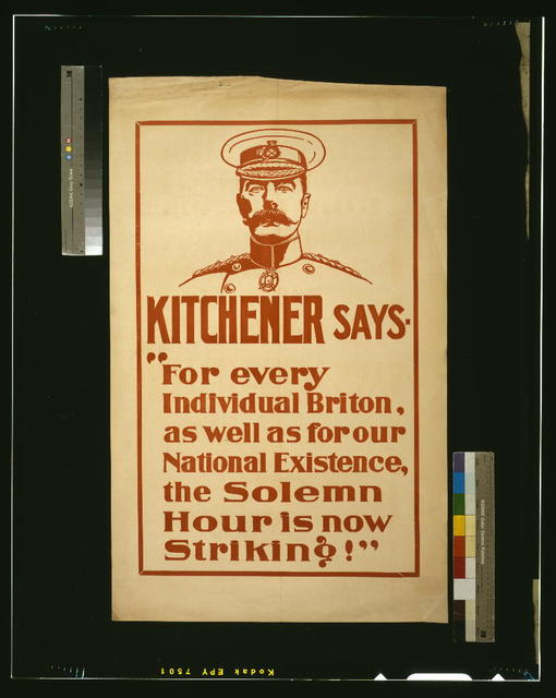 """Kitchener says """"For every individual Briton, as well as for our national existence, the solemn hour is now striking!"""""""