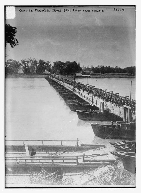 Servian prisoners cross Save [i.e., Sava] River near Neusatz