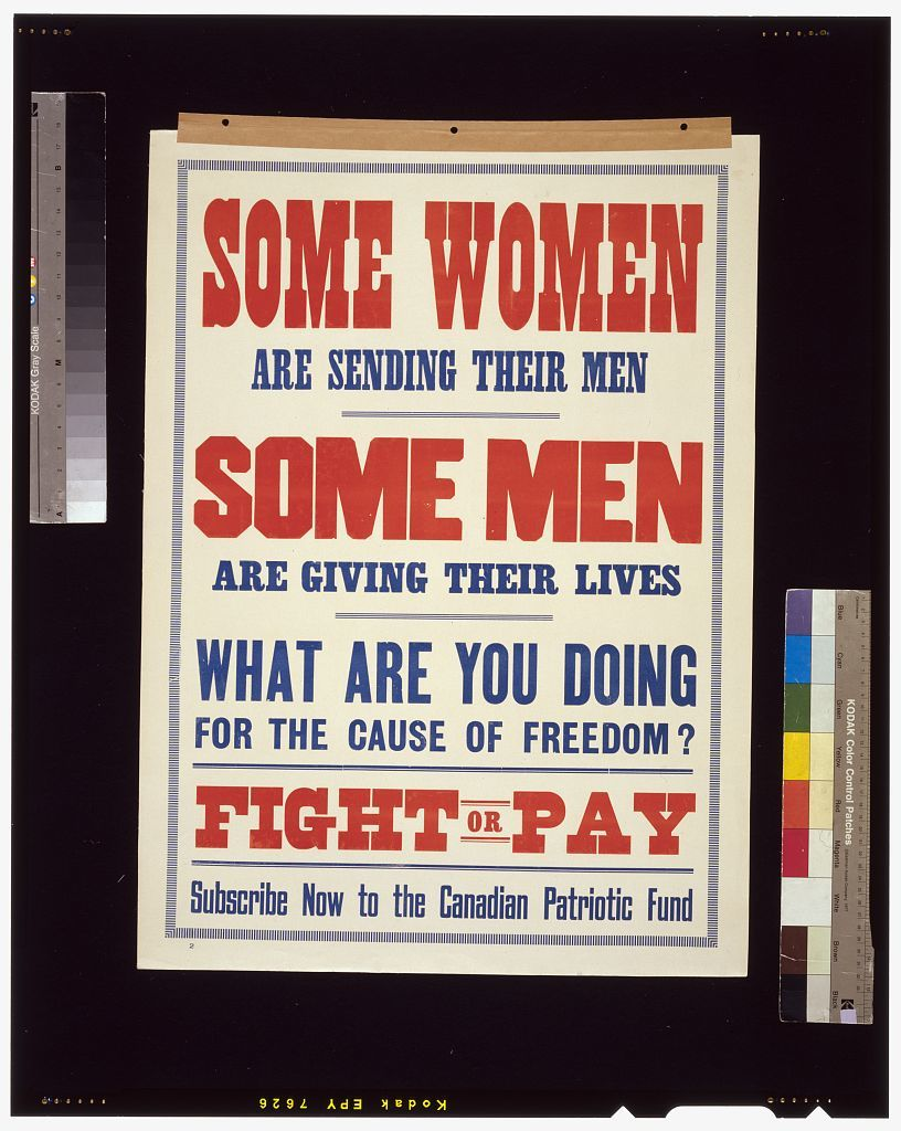 Some women are sending their men. Some men are giving their lives. What are you doing for the cause of freedom? Fight or pay. Subscribe now to the Canadian Patriotic Fund
