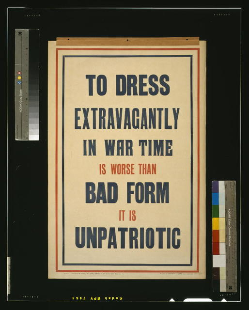 To dress extravagantly in war time is worse than bad form it is unpatriotic / printed by Roberts & Leete, Ltd., London.