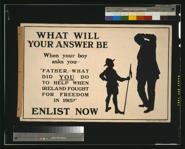 "What will your answer be when your boy asks you, ""Father, what did you do to help when Ireland fought for freedom in 1915?"" Enlist now / Chorley & Pickersgill Ltd., Leeds and London."
