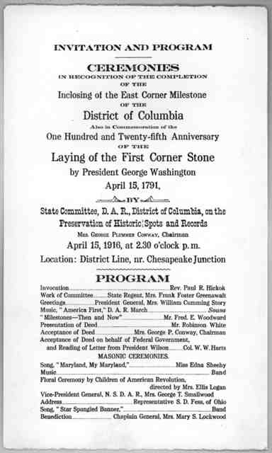 Invitation and program. Ceremonies in recognition of the completion of the inclosing of the east corner milestone of the District of Columbia also in commemoration of the one hundred and twenty-fifth anniversary of the laying of the first corner