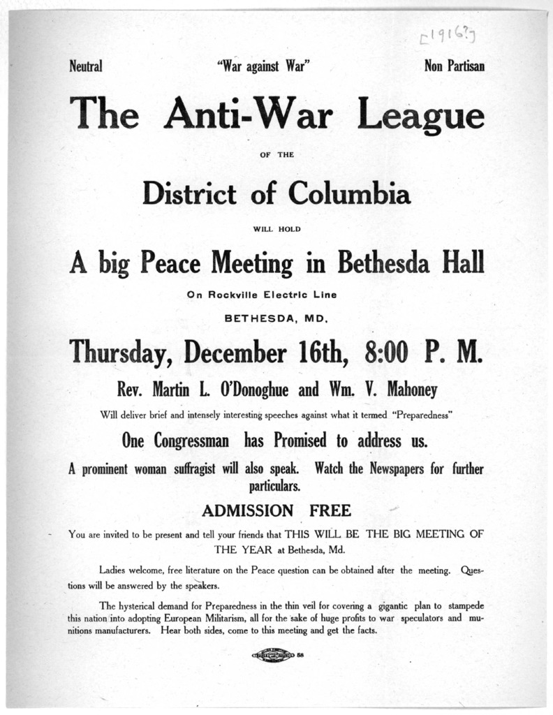 The anti-war league of the District of Columbia will hold a big peace meeting in Bethesda Hall on Rockville electric line, Bethesda, Md. Thursday, December 16th, 8:00 P. M ... [Washington, D. C. 1916?].