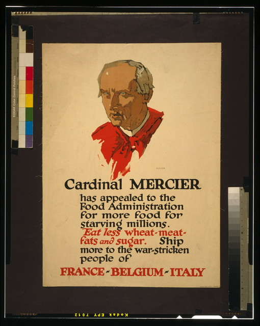 Cardinal Mercier has appealed to the Food Administration for more food for starving millions / Illion [sic]; Latham Litho. & Ptg. Co. Brooklyn, N.Y.