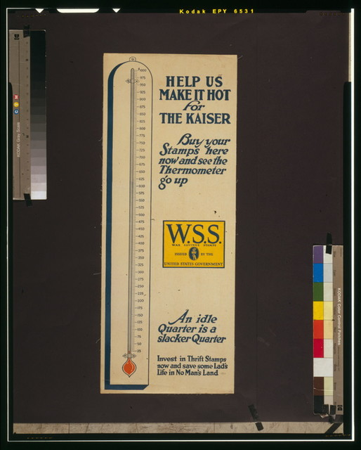 Help us make it hot for the Kaiser--Buy your stamps here now and see the thermometer go up--War Savings Stamps issued by the United States Government An idle quarter is a slacker quarter--Invest in Thrift Stamps now and save some lad's life in no man's land.