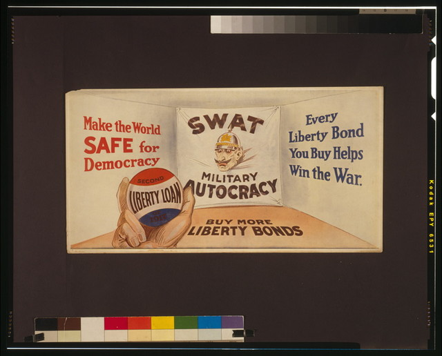 Make the world safe for democracy Every Liberty Bond you buy helps win the war : Buy more Liberty Bonds.
