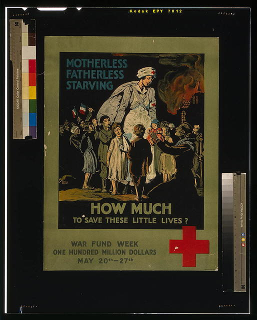 Motherless, fatherless, starving--How much to save these little lives? War Fund week--One hundred million dollars--May 20th-27th / / Crisp.