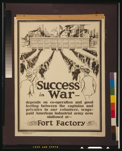 Success in war - depends on co-operation and good feeling between the captains and privates in our volunteer, wage-paid American industrial army now stationed at - Fort Factory