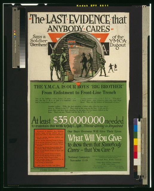 """""""The last evidence that anybody cares"""" says a soldier """"over there"""" of the Y.M.C.A. dugout The Y.M.C.A. is our boys' """"Big Brother"""" [...] What will you give to show them that somebody cares - that you care?/ / John F. Butler ; Globe Lithographing Company, New York."""