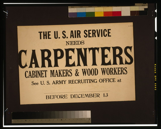 The U.S. Air Service needs carpenters, cabinet makers & wood workers See U.S. Army recruiting office at [blank] before December 13.