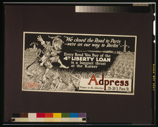 """""""We closed the road to Paris - we're on our way to Berlin"""" Every bond you buy of the 4th Liberty Loan is a bayonet thrust at the Kaiser / / Steffan."""