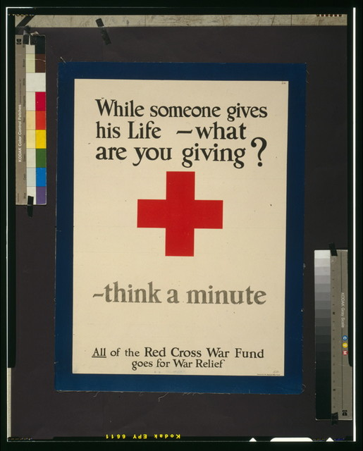 While someone gives his life, what are you giving? Think a minute All of the Red Cross War Fund goes for war relief.