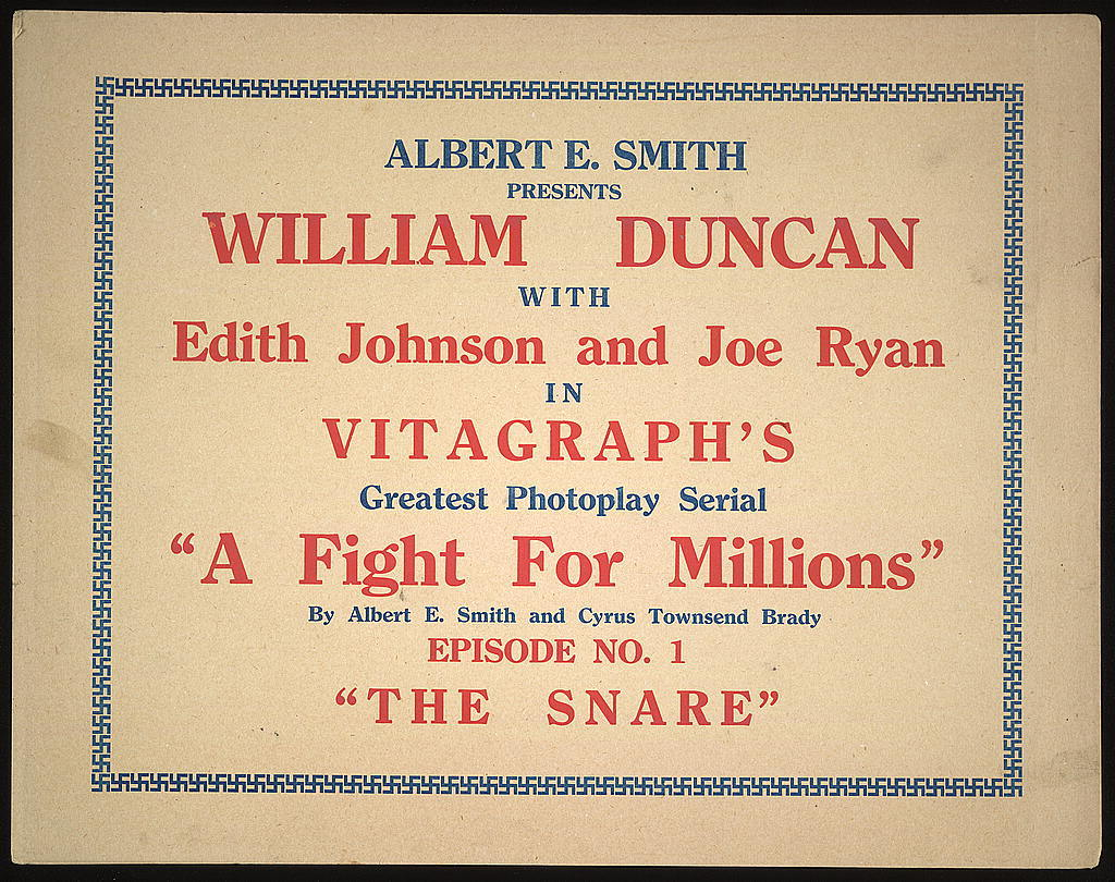 """Albert E. Smith presents William Duncan with Edith Johnson and Joe Ryan in Vitagraph's greatest photoplay serial """"A fight for millions"""" Episode no. 1 """"The snare"""""""