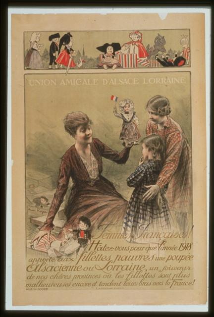 Union amicale d'Alsace Lorraine. Femmes françaises! Hâtez-vous pour que l'année 1918 apporte aux fillettes pauvres une poupée Alsacienne ou Lorraine . . .