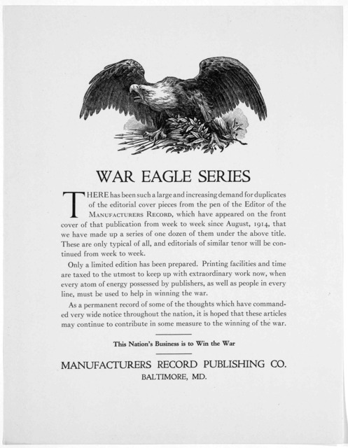 War Eagle series. There has been such a large and increasing demand for duplicates of the editorial cover pieces from the pen of the editor of the Manufacturers record ... that we have made up a series of one dozen of them under the above title.